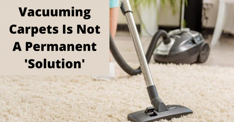 Vacuuming Carpets Is Not A Permanent 'Solution'